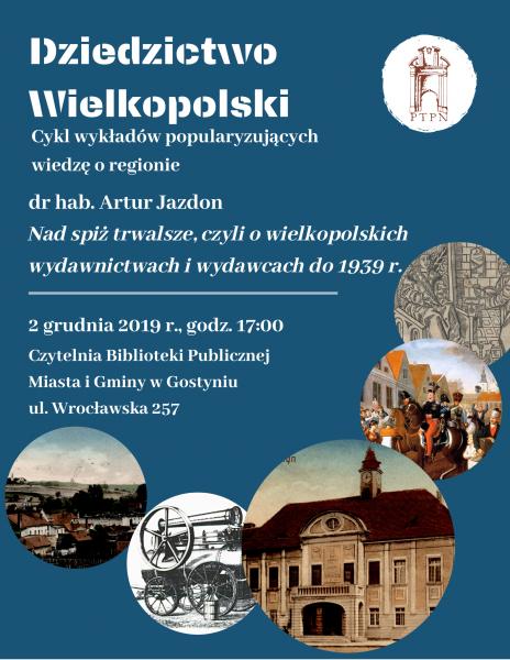 Nad spiż trwalsze, czyli o wielkopolskich wydawnictwach i wydawcach do 1939 roku- wykład zamiejscowy w Gostyniu