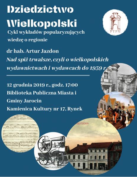 """""""Nad spiż trwalsze, czyli o wielkopolskich wydawnictwach i wydawcach do 1939 roku"""" – wykład zamiejscowy w Jarocinie"""